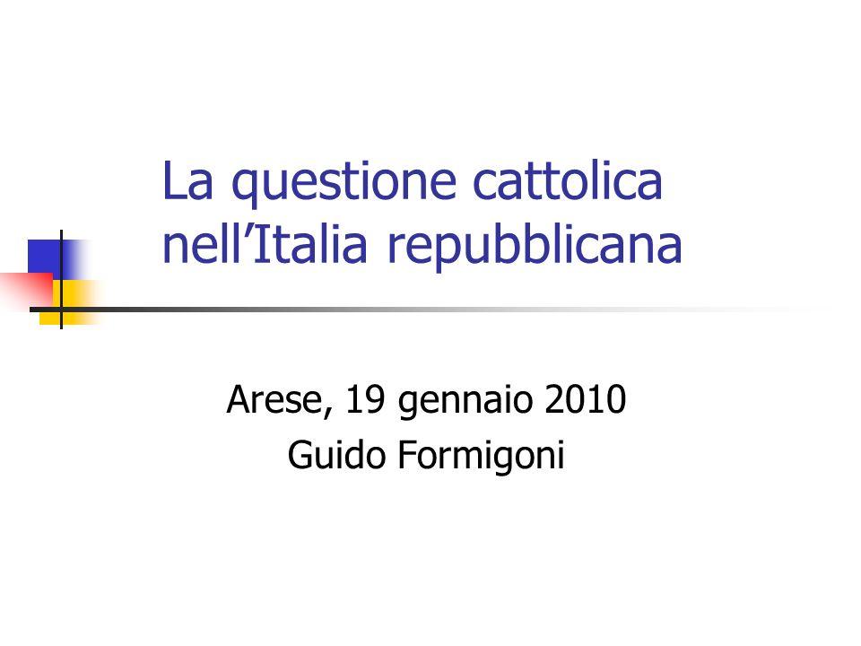 La questione cattolica nellItalia repubblicana Arese, 19 gennaio 2010 Guido Formigoni