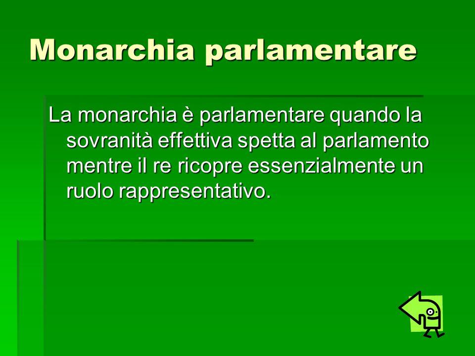 Monarchia parlamentare La monarchia è parlamentare quando la sovranità effettiva spetta al parlamento mentre il re ricopre essenzialmente un ruolo rap