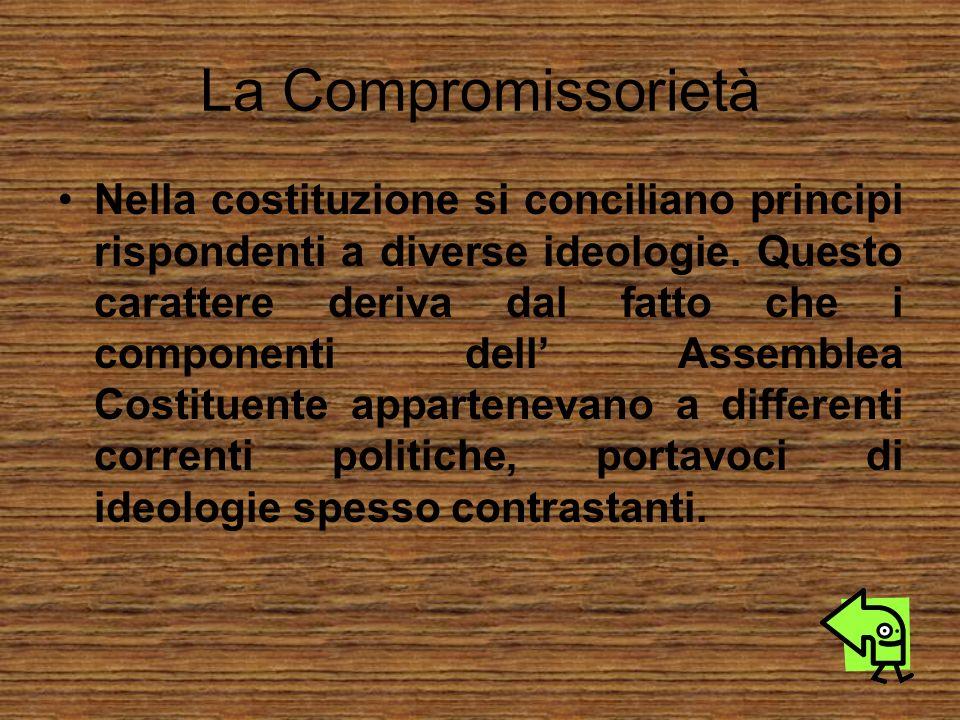 La Compromissorietà Nella costituzione si conciliano principi rispondenti a diverse ideologie. Questo carattere deriva dal fatto che i componenti dell