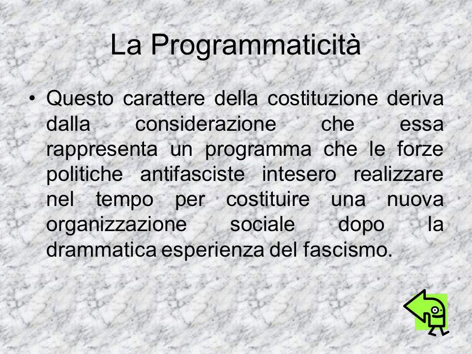 La Programmaticità Questo carattere della costituzione deriva dalla considerazione che essa rappresenta un programma che le forze politiche antifascis