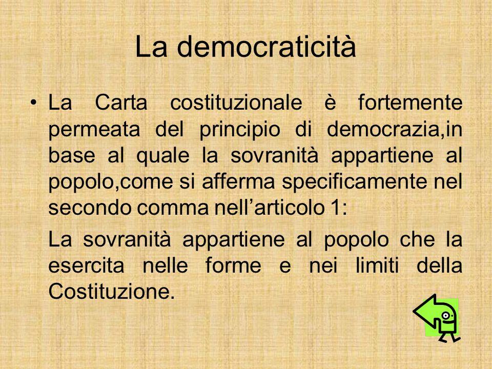La democraticità La Carta costituzionale è fortemente permeata del principio di democrazia,in base al quale la sovranità appartiene al popolo,come si