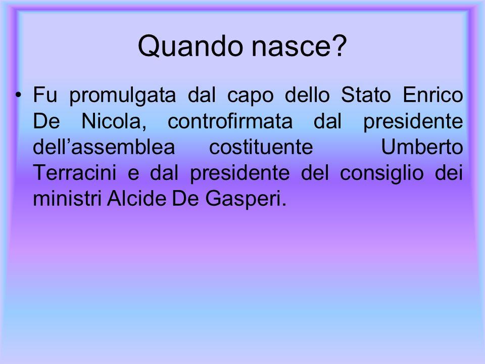 Quando nasce? Fu promulgata dal capo dello Stato Enrico De Nicola, controfirmata dal presidente dellassemblea costituente Umberto Terracini e dal pres