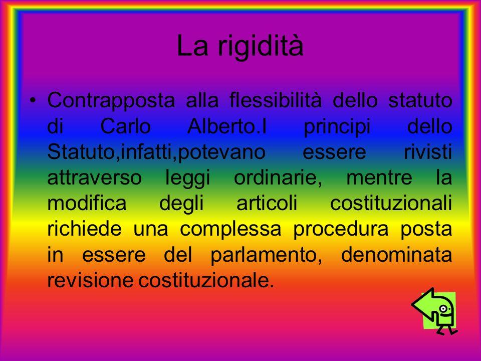 La rigidità Contrapposta alla flessibilità dello statuto di Carlo Alberto.I principi dello Statuto,infatti,potevano essere rivisti attraverso leggi or