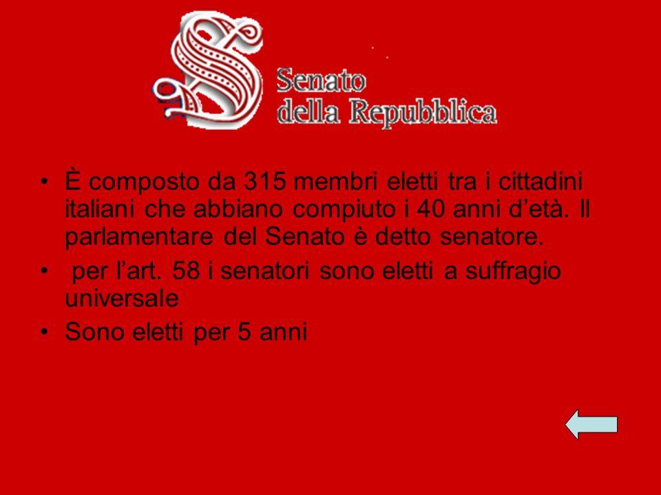 È composto da 315 membri eletti tra i cittadini italiani che abbiano compiuto i 40 anni detà. Il parlamentare del Senato è detto senatore. per lart. 5