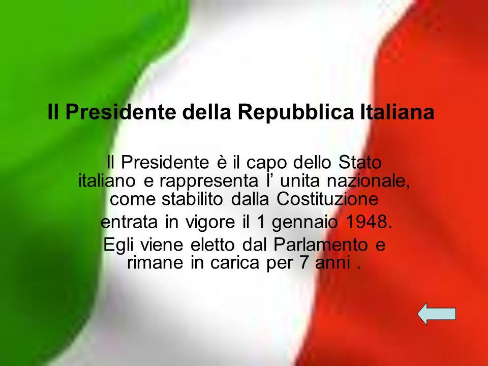 Il Presidente della Repubblica Italiana Il Presidente è il capo dello Stato italiano e rappresenta l unita nazionale, come stabilito dalla Costituzion