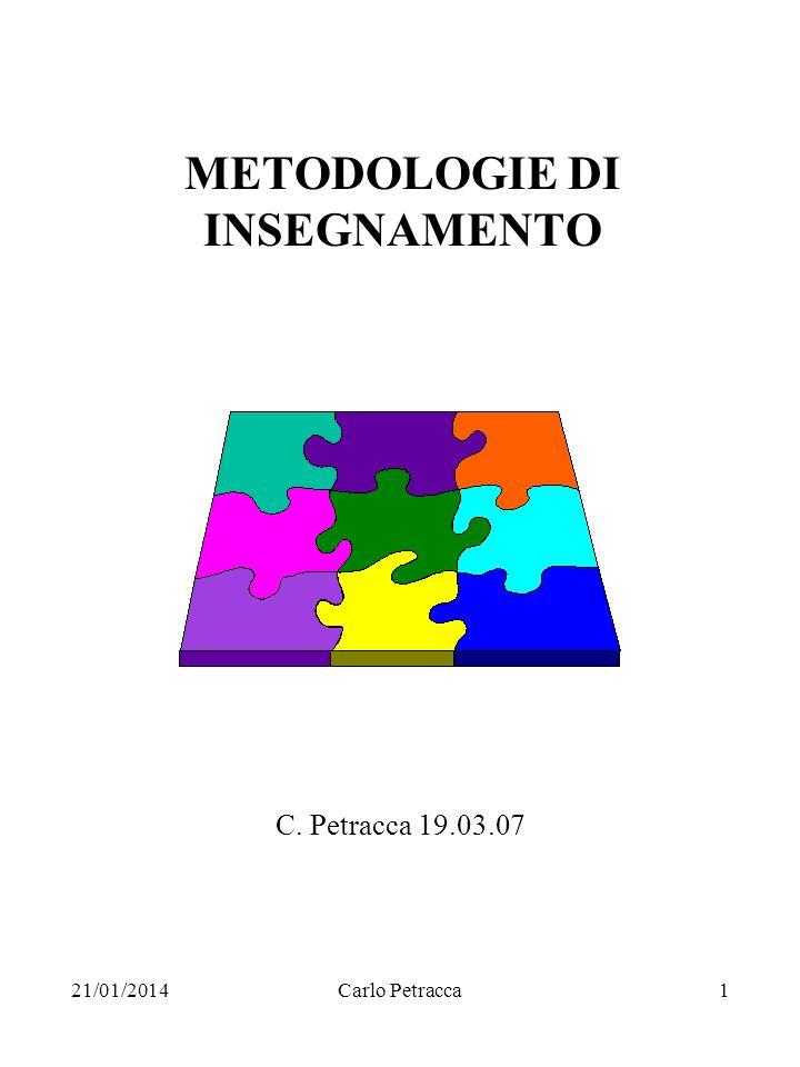 21/01/2014Carlo Petracca1 METODOLOGIE DI INSEGNAMENTO C. Petracca 19.03.07
