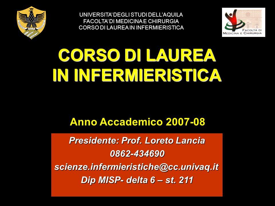 CORSO DI LAUREA IN INFERMIERISTICA Presidente: Prof. Loreto Lancia 0862-434690scienze.infermieristiche@cc.univaq.it Dip MISP- delta 6 – st. 211 UNIVER