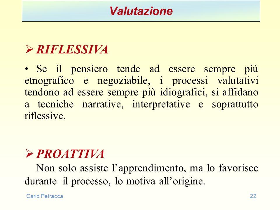 Carlo Petracca22 Valutazione RIFLESSIVA Se il pensiero tende ad essere sempre più etnografico e negoziabile, i processi valutativi tendono ad essere s