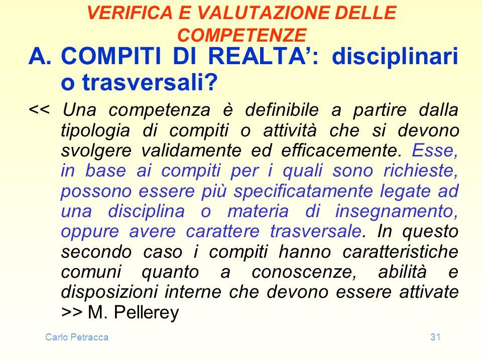 Carlo Petracca31 VERIFICA E VALUTAZIONE DELLE COMPETENZE A.COMPITI DI REALTA: disciplinari o trasversali? > M. Pellerey