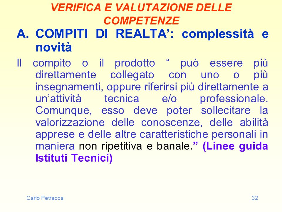 Carlo Petracca32 VERIFICA E VALUTAZIONE DELLE COMPETENZE A.COMPITI DI REALTA: complessità e novità Il compito o il prodotto può essere più direttament