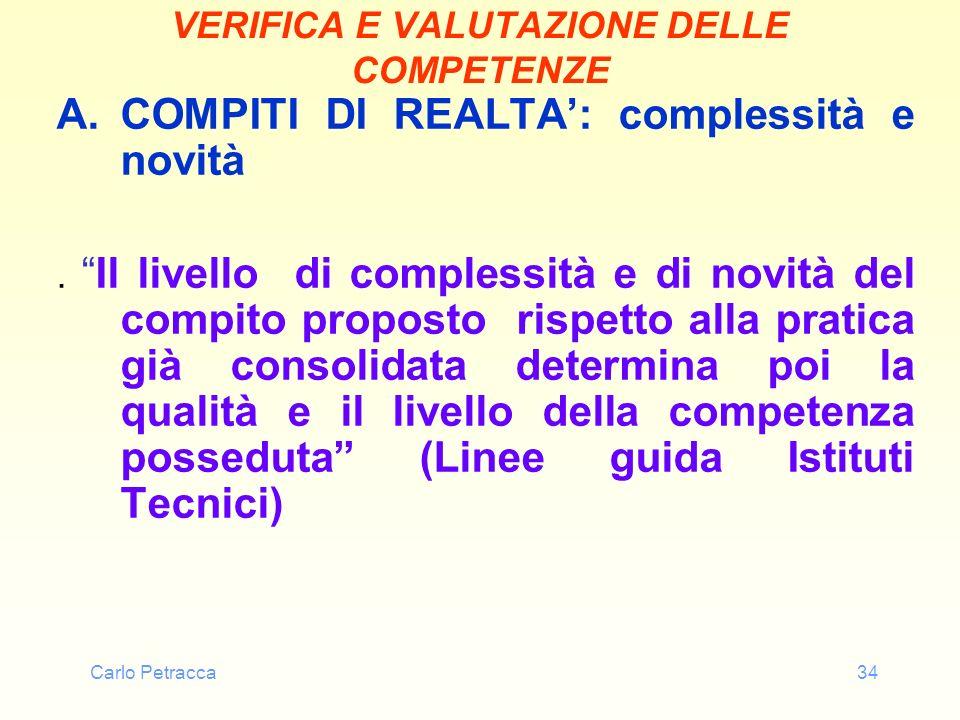 Carlo Petracca34 VERIFICA E VALUTAZIONE DELLE COMPETENZE A.COMPITI DI REALTA: complessità e novità.Il livello di complessità e di novità del compito p