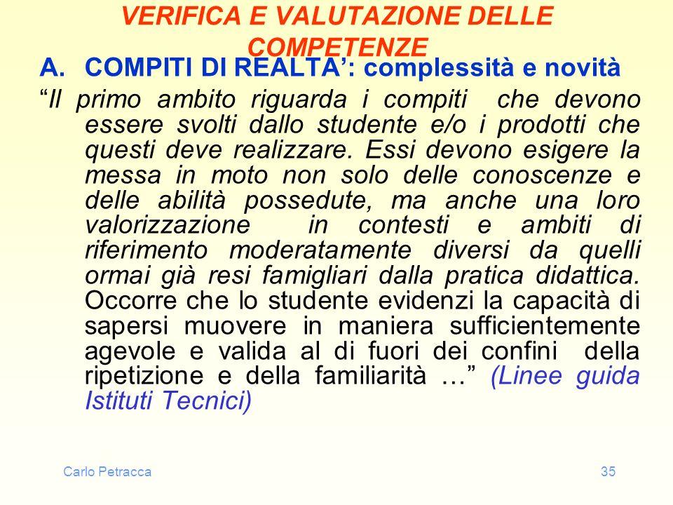 Carlo Petracca35 VERIFICA E VALUTAZIONE DELLE COMPETENZE A.COMPITI DI REALTA: complessità e novità Il primo ambito riguarda i compiti che devono esser