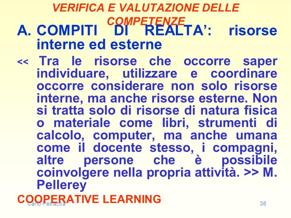 Carlo Petracca36 VERIFICA E VALUTAZIONE DELLE COMPETENZE A.COMPITI DI REALTA: risorse interne ed esterne > M. Pellerey COOPERATIVE LEARNING