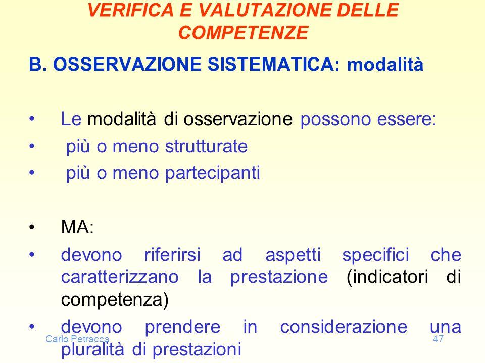 Carlo Petracca47 VERIFICA E VALUTAZIONE DELLE COMPETENZE B. OSSERVAZIONE SISTEMATICA: modalità Le modalità di osservazione possono essere: più o meno