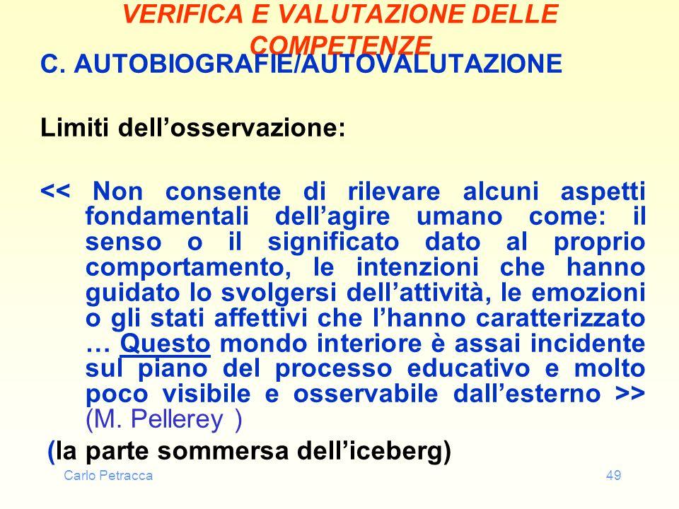 Carlo Petracca49 VERIFICA E VALUTAZIONE DELLE COMPETENZE C. AUTOBIOGRAFIE/AUTOVALUTAZIONE Limiti dellosservazione: > (M. Pellerey ) (la parte sommersa