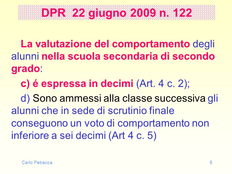 Carlo Petracca6 DPR 22 giugno 2009 n. 122 La valutazione del comportamento degli alunni nella scuola secondaria di secondo grado: c) é espressa in dec