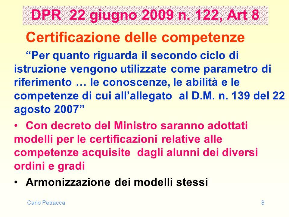 Carlo Petracca8 DPR 22 giugno 2009 n. 122, Art 8 Certificazione delle competenze Per quanto riguarda il secondo ciclo di istruzione vengono utilizzate