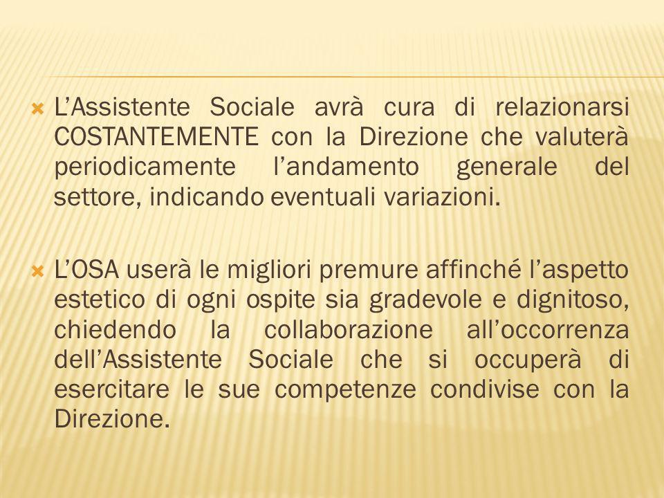 LAssistente Sociale avrà cura di relazionarsi COSTANTEMENTE con la Direzione che valuterà periodicamente landamento generale del settore, indicando eventuali variazioni.