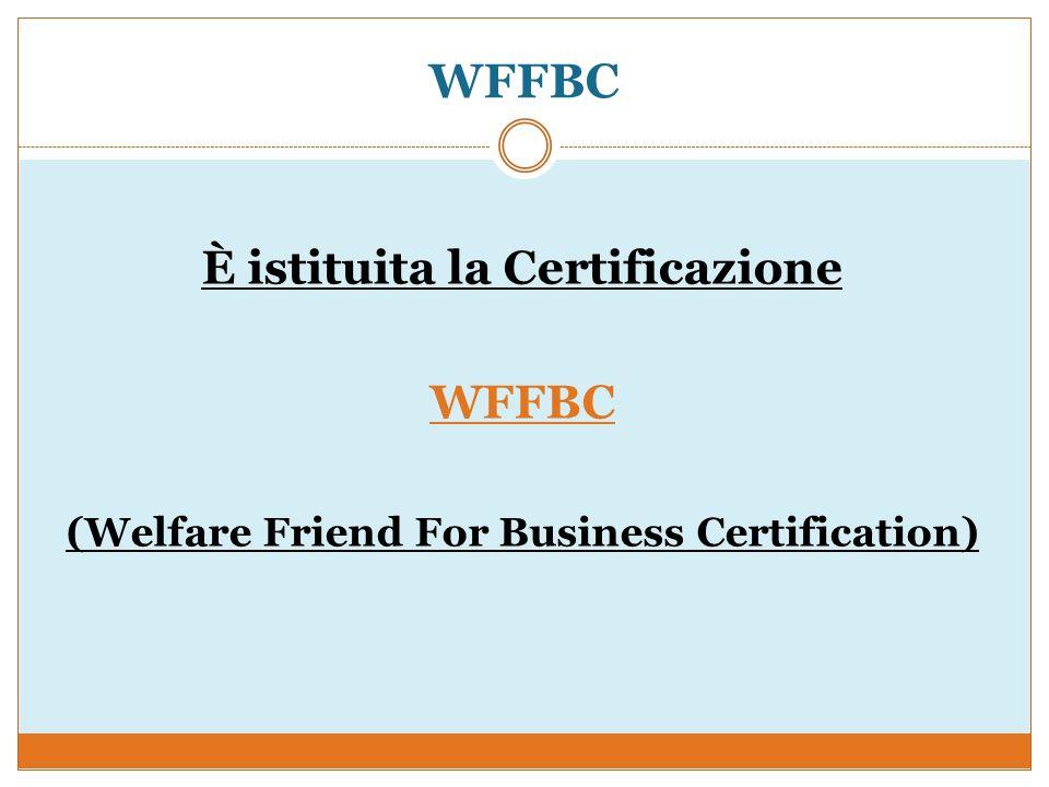 WFFBC È istituita la Certificazione WFFBC (Welfare Friend For Business Certification)