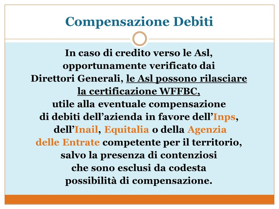 Compensazione Debiti In caso di credito verso le Asl, opportunamente verificato dai Direttori Generali, le Asl possono rilasciare la certificazione WF