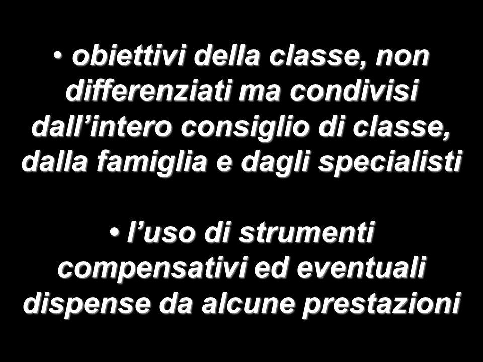 obiettivi della classe, non differenziati ma condivisi dallintero consiglio di classe, dalla famiglia e dagli specialisti obiettivi della classe, non