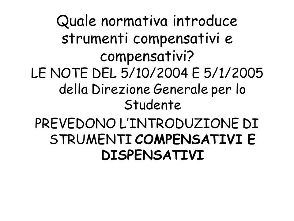 Quale normativa introduce strumenti compensativi e compensativi? LE NOTE DEL 5/10/2004 E 5/1/2005 della Direzione Generale per lo Studente PREVEDONO L