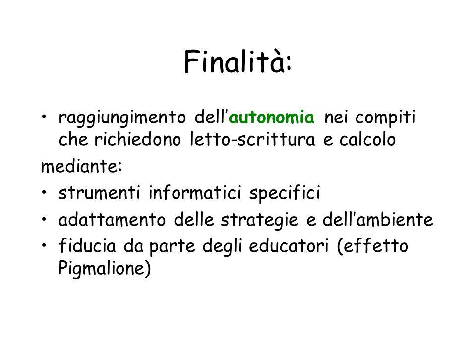 Finalità: raggiungimento dellautonomia nei compiti che richiedono letto-scrittura e calcolo mediante: strumenti informatici specifici adattamento dell