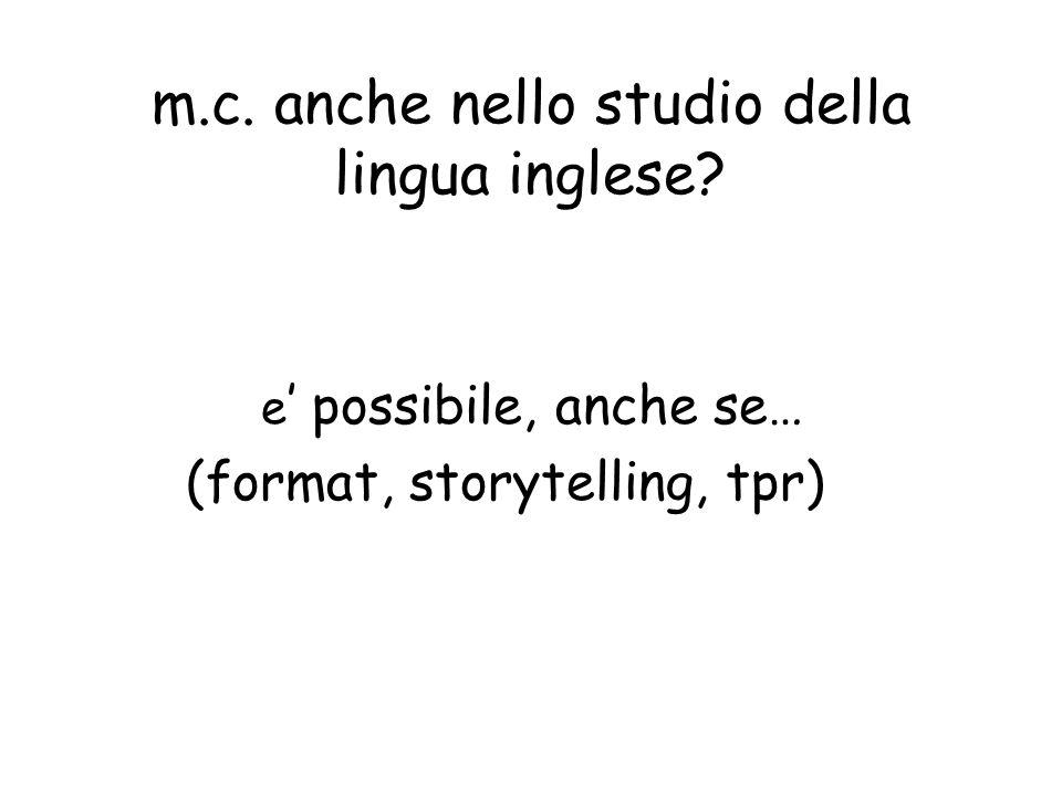 m.c. anche nello studio della lingua inglese? e possibile, anche se… (format, storytelling, tpr)