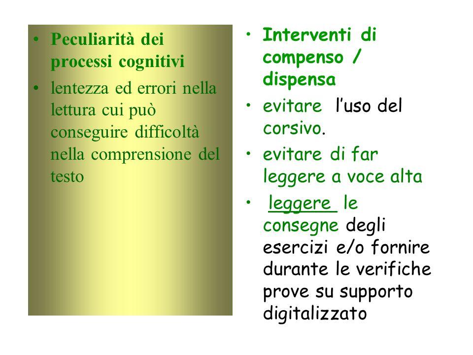 Peculiarità dei processi cognitivi lentezza ed errori nella lettura cui può conseguire difficoltà nella comprensione del testo Interventi di compenso