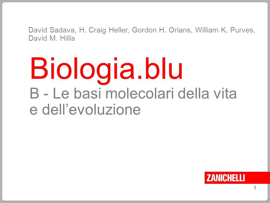 Biologia.blu B - Le basi molecolari della vita e dellevoluzione David Sadava, H. Craig Heller, Gordon H. Orians, William K. Purves, David M. Hillis 1
