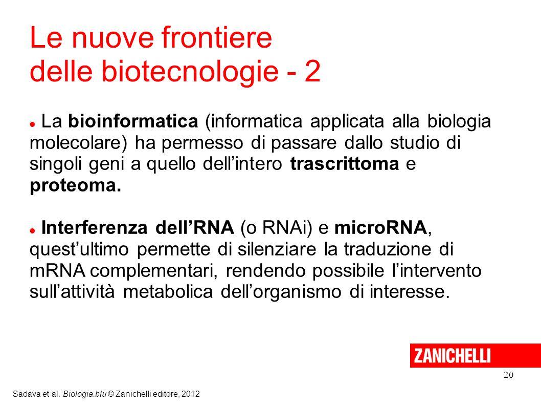 20 Sadava et al. Biologia.blu © Zanichelli editore, 2012 La bioinformatica (informatica applicata alla biologia molecolare) ha permesso di passare dal