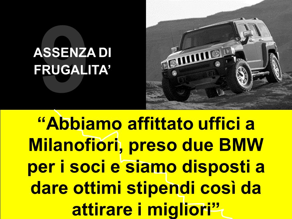 9 Abbiamo affittato uffici a Milanofiori, preso due BMW per i soci e siamo disposti a dare ottimi stipendi così da attirare i migliori ASSENZA DI FRUG