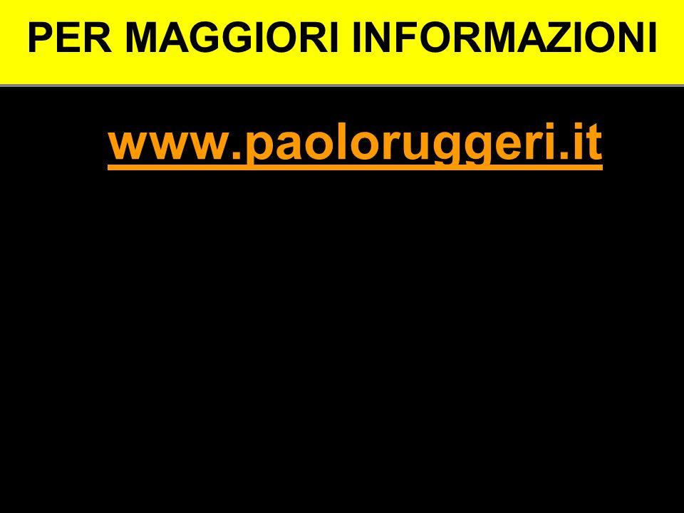 PER MAGGIORI INFORMAZIONI www.paoloruggeri.it