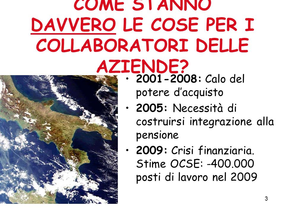 3 2001-2008: Calo del potere dacquisto 2005: Necessità di costruirsi integrazione alla pensione 2009: Crisi finanziaria.