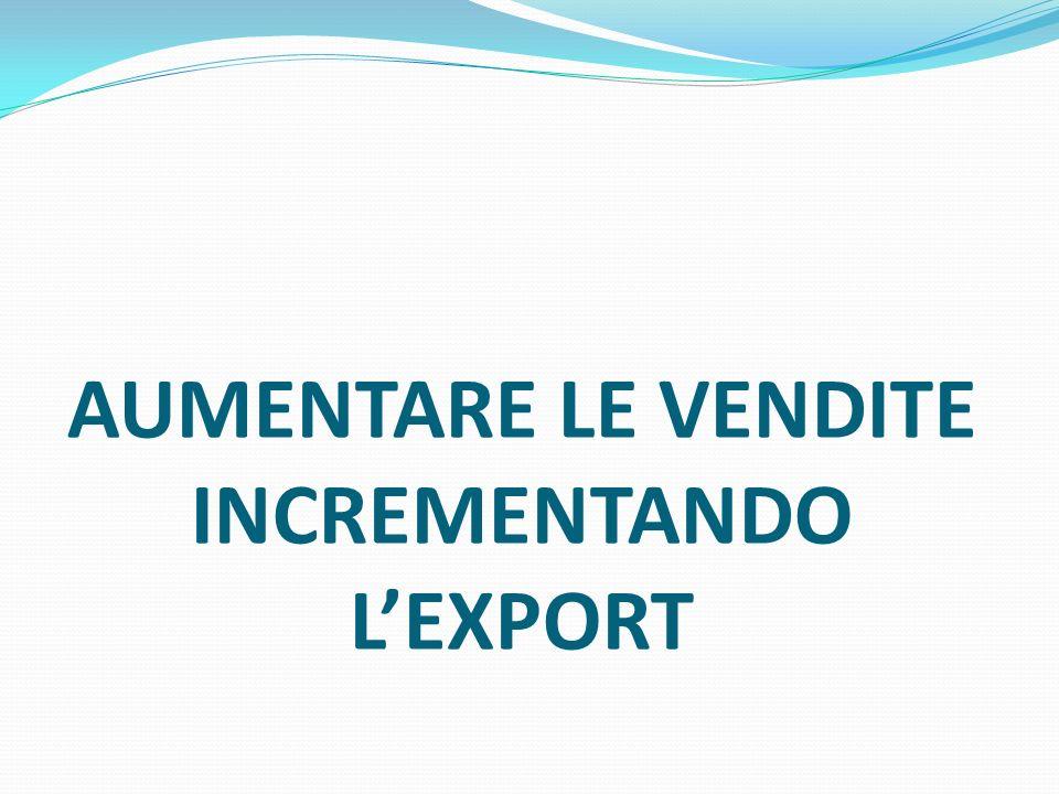 AUMENTARE LE VENDITE INCREMENTANDO LEXPORT