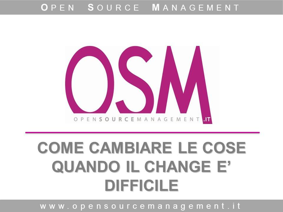COME CAMBIARE LE COSE QUANDO IL CHANGE E DIFFICILE www.opensourcemanagement.it O PEN S OURCE M ANAGEMENT