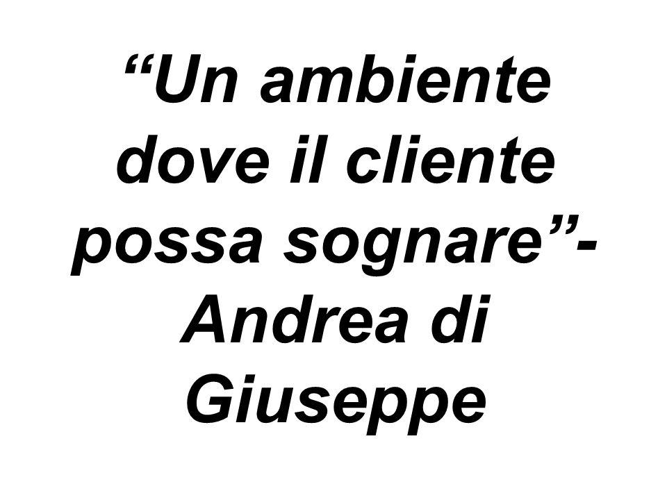 Un ambiente dove il cliente possa sognare- Andrea di Giuseppe