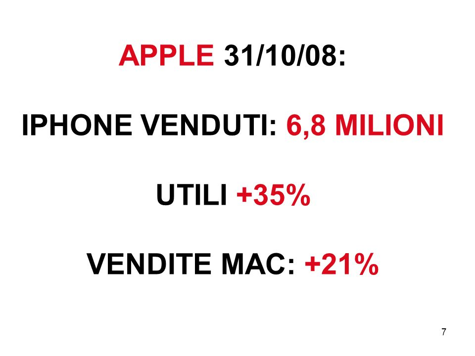7 APPLE 31/10/08: IPHONE VENDUTI: 6,8 MILIONI UTILI +35% VENDITE MAC: +21%