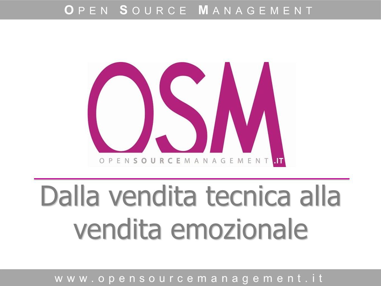 Dalla vendita tecnica alla vendita emozionale www.opensourcemanagement.it O PEN S OURCE M ANAGEMENT