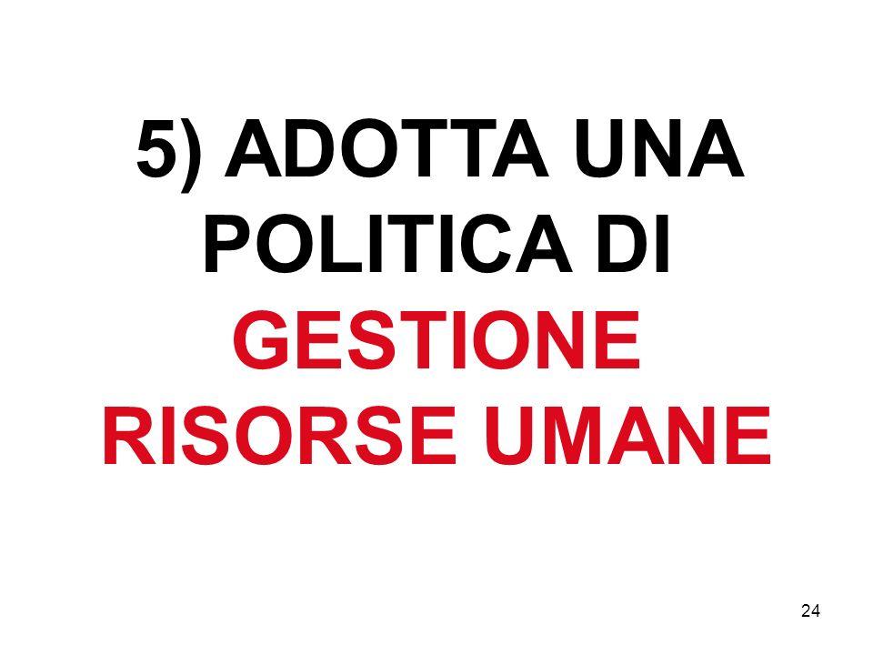 5) ADOTTA UNA POLITICA DI GESTIONE RISORSE UMANE 24