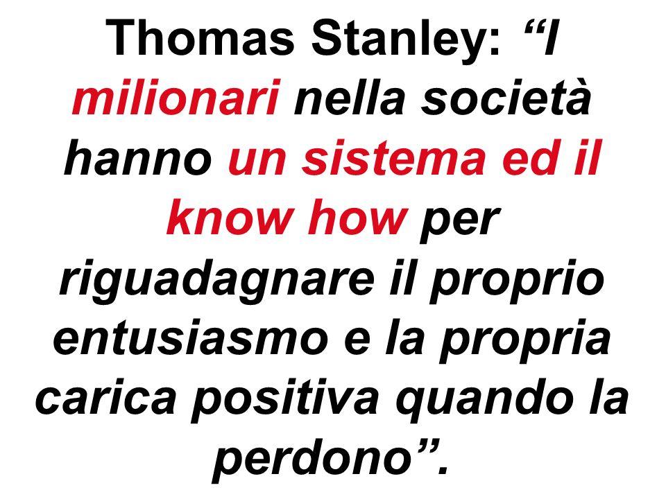 Thomas Stanley: I milionari nella società hanno un sistema ed il know how per riguadagnare il proprio entusiasmo e la propria carica positiva quando la perdono.