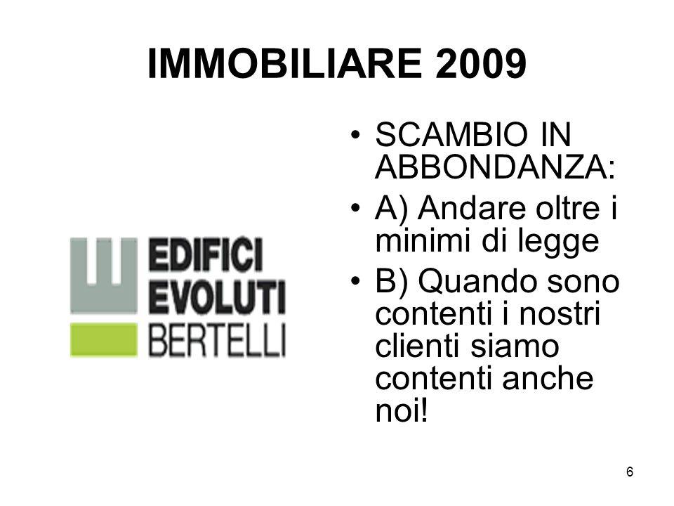 6 IMMOBILIARE 2009 SCAMBIO IN ABBONDANZA: A) Andare oltre i minimi di legge B) Quando sono contenti i nostri clienti siamo contenti anche noi!