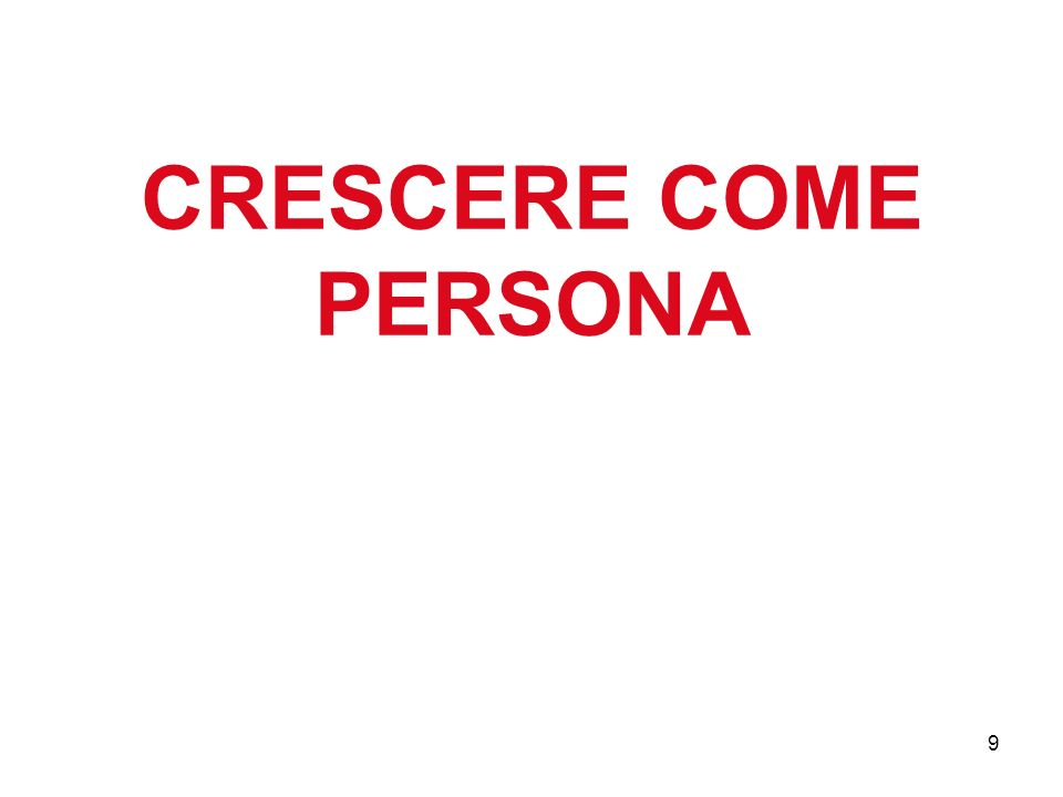 9 CRESCERE COME PERSONA