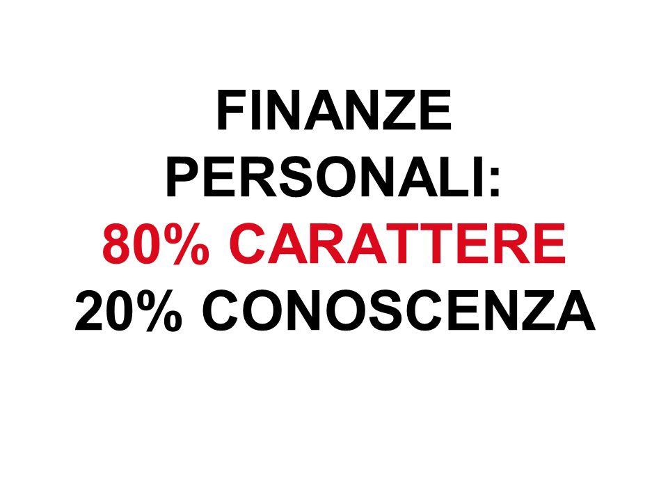FINANZE PERSONALI: 80% CARATTERE 20% CONOSCENZA