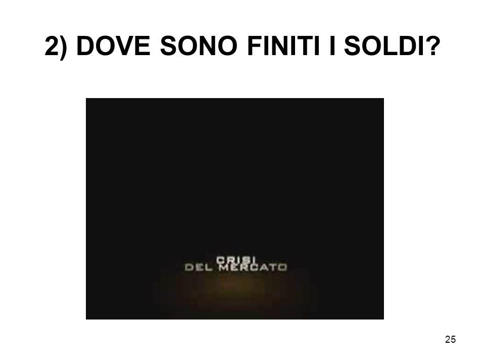 25 2) DOVE SONO FINITI I SOLDI
