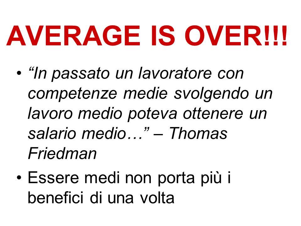 AVERAGE IS OVER!!! In passato un lavoratore con competenze medie svolgendo un lavoro medio poteva ottenere un salario medio… – Thomas Friedman Essere