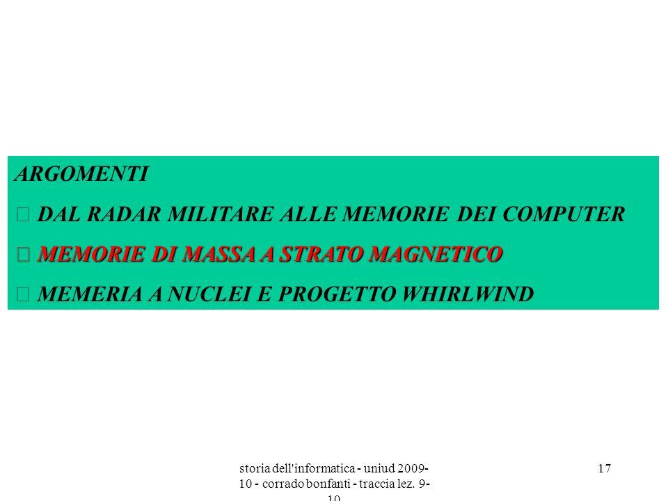 storia dell'informatica - uniud 2009- 10 - corrado bonfanti - traccia lez. 9- 10 17 ARGOMENTI  DAL RADAR MILITARE ALLE MEMORIE DEI COMPUTER  MEMORIE