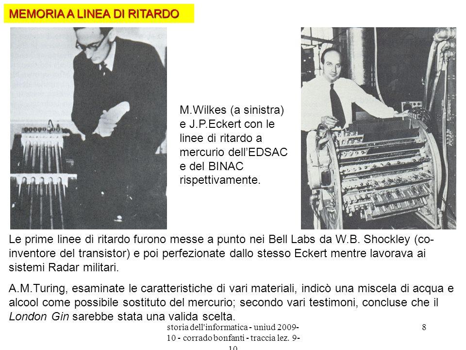 storia dell'informatica - uniud 2009- 10 - corrado bonfanti - traccia lez. 9- 10 8 M.Wilkes (a sinistra) e J.P.Eckert con le linee di ritardo a mercur