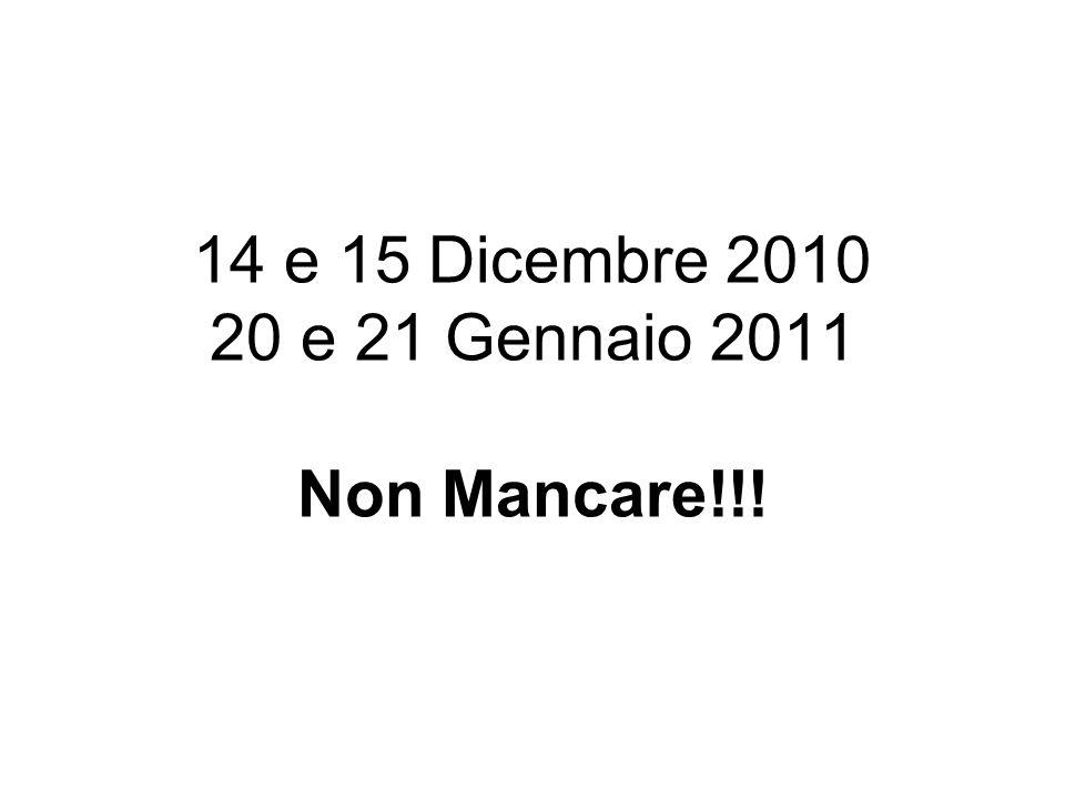 14 e 15 Dicembre 2010 20 e 21 Gennaio 2011 Non Mancare!!!