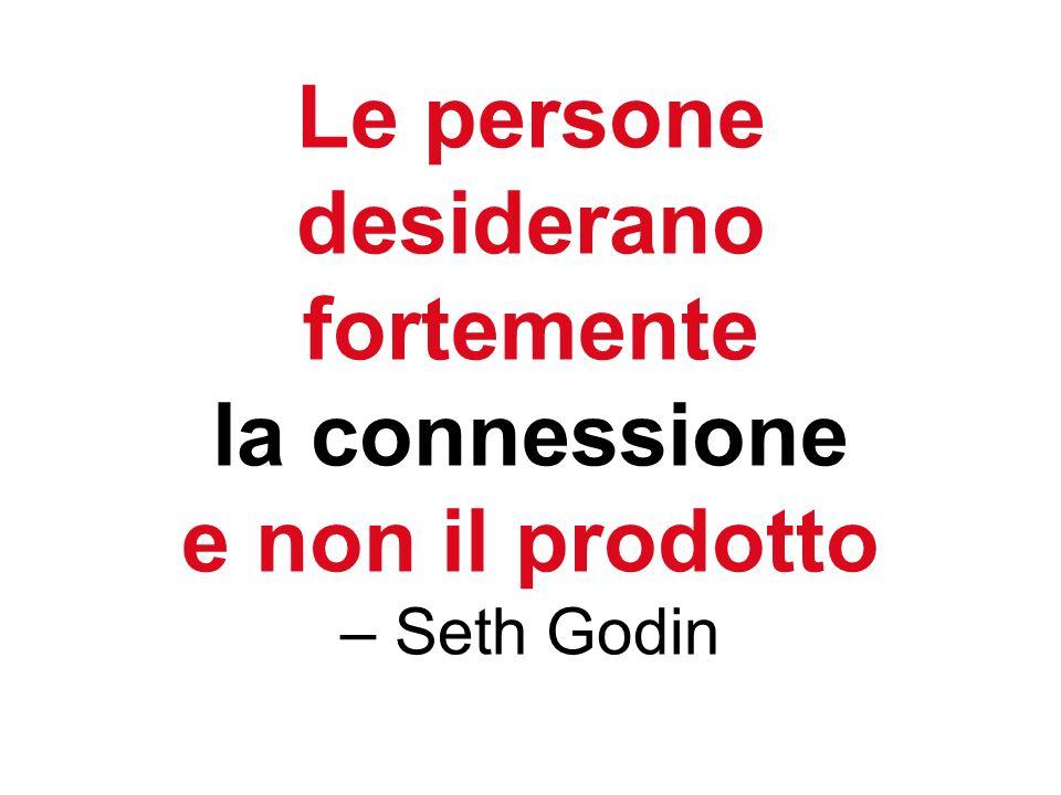 Le persone desiderano fortemente la connessione e non il prodotto – Seth Godin